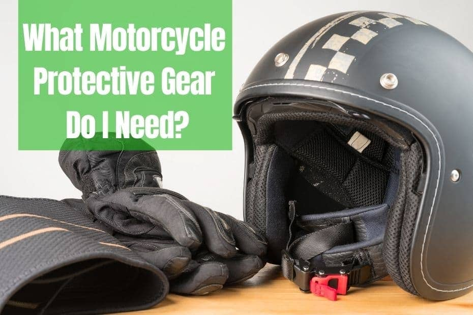 What Motorcycle Protective Gear Do I Need